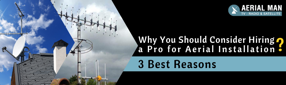 Why You Should Consider Hiring a Pro for Aerial Installation – 3 Best Reasons